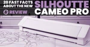 20 fast facts about the new silhouette cameo pro