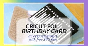 cricut foil birthday card project feature image